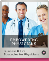Empowering Physicians - Business & Life Strategies for Physicians