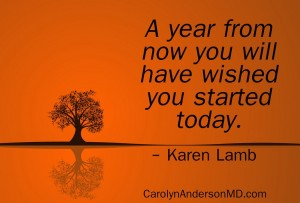 A year from now you will have wished you started today.
